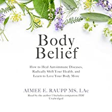 Body Belief Audiobook by Aimee E. Raupp MS LAc Narrated by Aimee E. Raupp MS LAc
