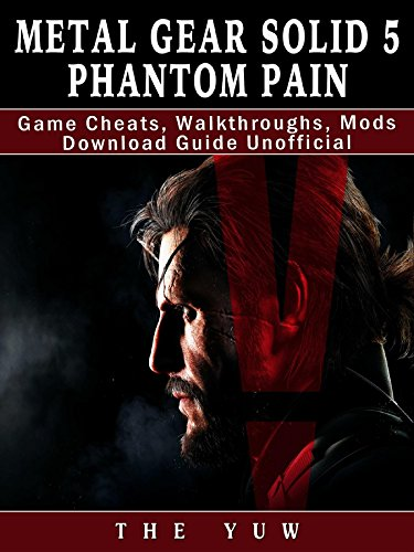 Metal Gear Solid 5 Phantom Pain Game Cheats, Walkthroughs, Mods Download Guide Unofficial (Metal Gear Solid V The Phantom Pain Review)