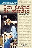 Con ánimo de ofender (1998-2001) (FUERA COLECCION ALFAGUARA ADULTOS)