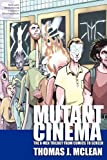 Mutant Cinema: the X-Men Trilogy from Comics to Screen, Thomas J. McLean, 0615186904