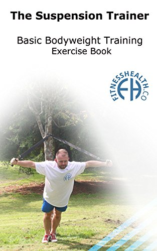 The Suspension Trainer Basic Bodyweight Training Exercise Book: 70 Basic Bodyweight exercises with use of Suspension Straps & Olympic Gym Rings Ideal for Beginners (Series Book 1) ()