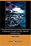 The Life and Most Surprising Adventures of Robinson Crusoe, of York, Mariner, Including an Account of His Deliverance Thence, and the Remarkable Histo, Daniel Defoe, 1406597678