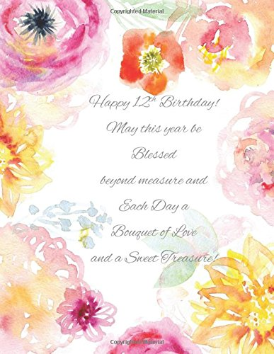 Happy 12th Birthday!: May this Year be Blessed Beyond Measure and Each Day a Bouquet of Love and a Sweet Treasure! 12th Birthday Gifts for Girls in ... Gifts in all Departments Cards Balloons