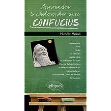 Apprendre a Philosopher Avec Confucius