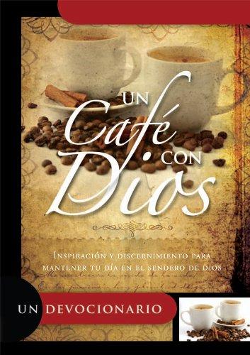 Download Un Cafe Con Dios: Inspiracion y Discernimiento Para Mantener Tu Dia en el Sendero de Dios (Spanish Edition) pdf
