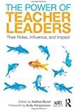 The Power of Teacher Leaders: Their Roles, Influence, and Impact