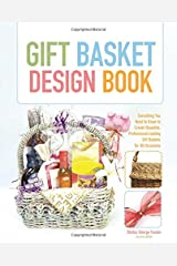 The Gift Basket Design Book, 2nd: Everything You Need to Know to Create Beautiful, Professional-Looking Gift Baskets for All Occasions (Gift Basket Design Book: Everything You Need to Know to Create) Paperback
