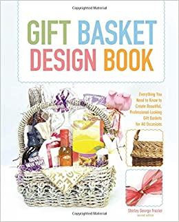 The gift basket design book 2nd everything you need to know to the gift basket design book 2nd everything you need to know to create beautiful professional looking gift baskets for all occasions gift basket design negle Image collections