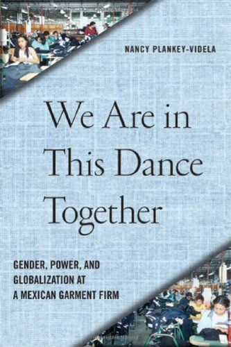 We Are in This Dance Together: Gender, Power, and Globalization at a Mexican Garment Firm by Professor Nancy Plankey-Videla (2012-07-04)