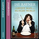 A Greedy Man in a Hungry World: How (almost) Everything You Thought You Knew About Food Is Wrong | Jay Rayner