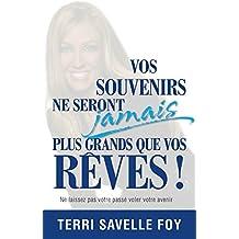 Vos Souvenirs Ne Seront Jamais Plus Grands Que Vos Rêves !: Ne laissez pas votre passé voler votre avenir (French Edition)