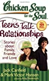 Chicken Soup for the Soul: Teens Talk Relationships, Jack L. Canfield and Mark Victor Hansen, 1935096060