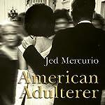 American Adulterer: A Novel   Jed Mercurio