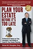 Plan Your Estate Before It's Too Late: Professional Advice on Tips, Strategies, and Pitfalls to Avoid in Your Estate Planning