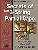 "Secrets of the 3-String Partial Capo: The ""Cut Capo"" Chord Book (Capo Voodoo Guitar) (Volume 1)"