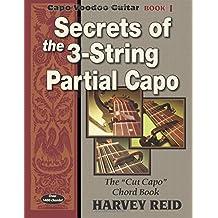 "Secrets of the 3-String Partial Capo: The ""Cut Capo"" Chord Book (Capo Voodoo Guitar) (Volume 1)"