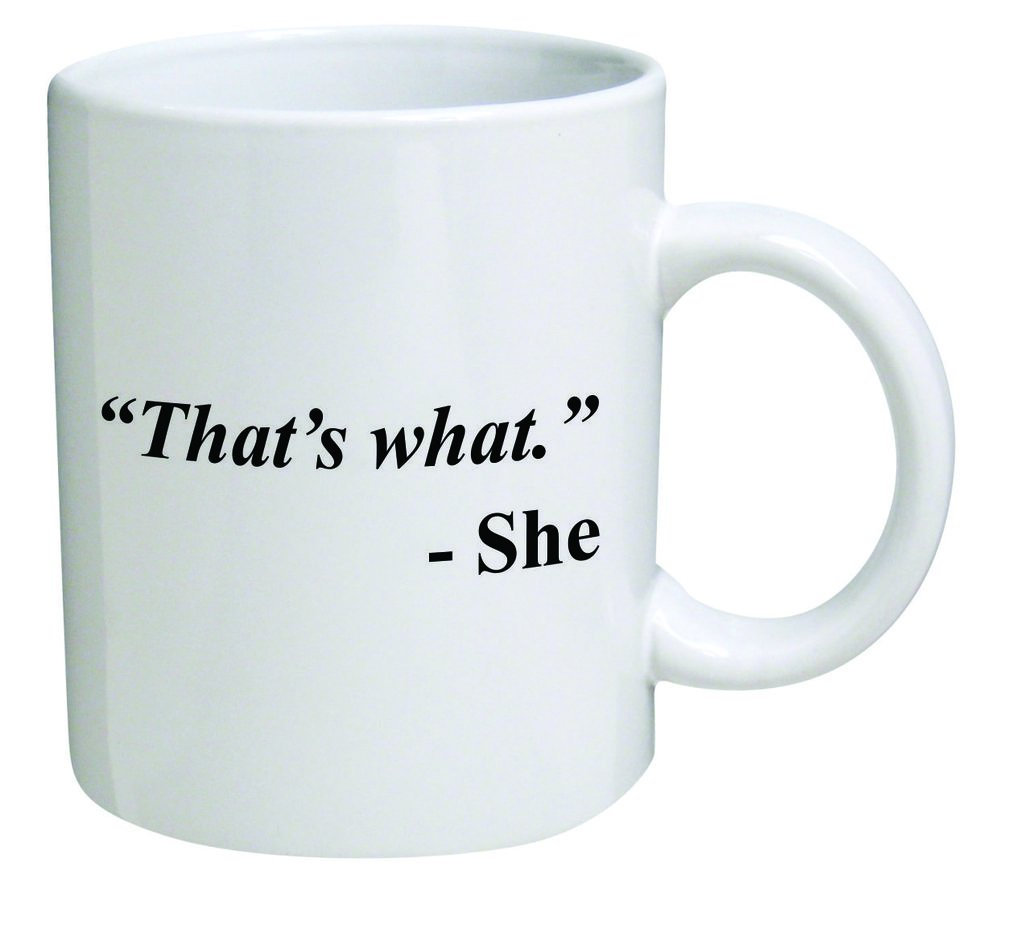 Funny Mug - That's what. She - 11 OZ Coffee Mugs - Inspirational gifts and sarcasm - By A Mug To Keep TM