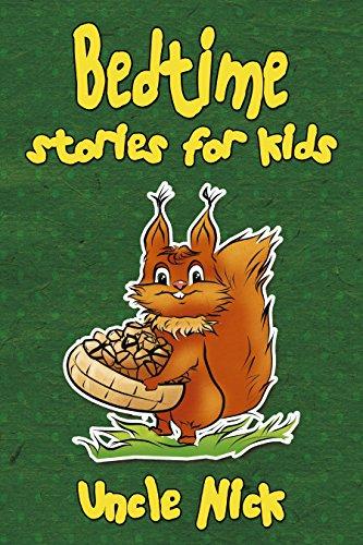 Bedtime Stories for Kids: Short Bedtime Stories for Children: (Bedtime Stories for Babies, Bedtime stories for Kids Ages 4-8, Uncle Nick's Bedtime Stories ... (Uncle Nick's Bedtime Stories for Kids)