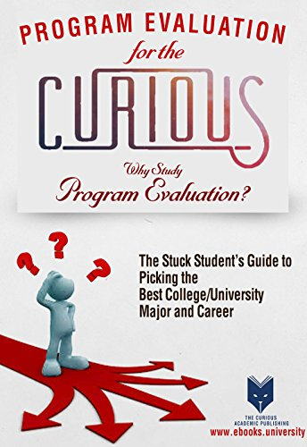 Program Evaluation for the Curious: Why Study Program Evaluation? (The Stuck Student's Guide to Picking the Best College/University Major and - Myer Melbourne