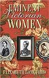Eminent Victorian Women, Elizabeth Longford, 0750948876