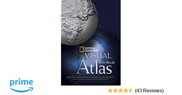 and Photographs including the Natural and Cultural Treasures of the World Heritage Sites Illustrations National Geographic Visual Atlas of the World: More Than 1,000 Stunning Maps