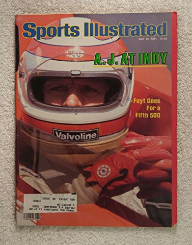A.J. Foyt - Indianapolis 500 - Sports Illustrated - May 25, 1981 - Auto Racing, Indy Car - SI (Illustrated Sports Auto)