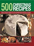 500 Christmas Recipes: Make Christmas special with this comprehensive collection of classic festive recipes, shown in more than 500 inspirational photographs