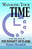 Managing your Time with the Help of Microsoft® Outlook