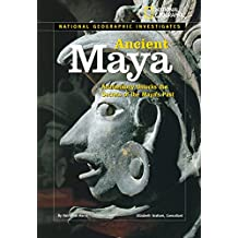 National Geographic Investigates: Ancient Maya: Archaeology Unlocks the Secrets of the Maya's Past