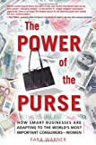 The Power of the Purse: How Smart Businesses Are Adapting to the World's Most Important Consumers-Women