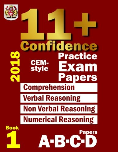 11+ Confidence: CEM-style Practice Exam Papers Book 1: Comprehension, Verbal Reasoning, Non-verbal Reasoning, Numerical Reasoning, and Answers with full explanations (Volume 1) (Bond Assessment Papers English 10 11 Answers)