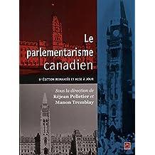 Le parlementarisme canadien : 6e édition remaniées et mise à jou