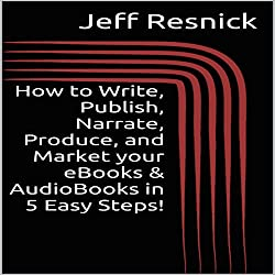 How to Write, Publish, Narrate, Produce, and Market your eBooks & AudioBooks in 5 Easy Steps!