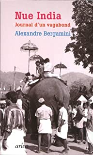 Nue India : journal d'un vagabond, Bergamini, Alexandre