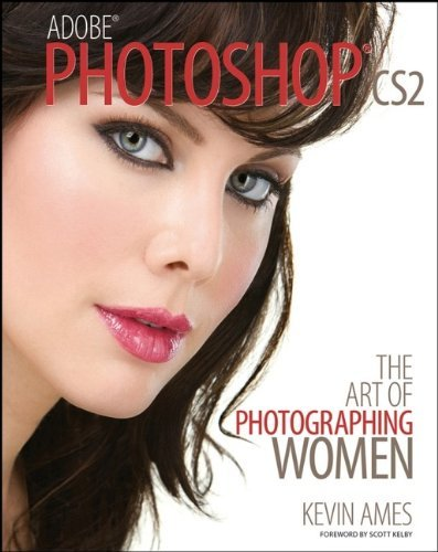 Adobe Photoshop CS2: The Art of Photographing Women (Computing) by Kevin Ames (2006-09-19)
