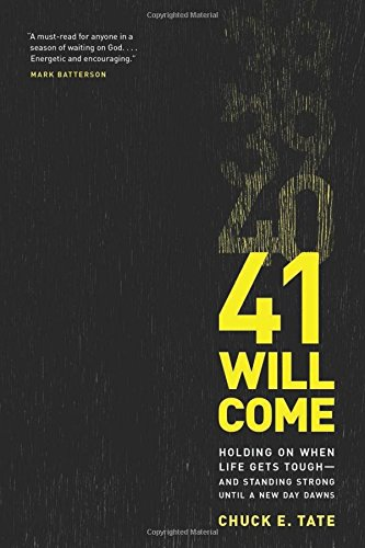 41 Will Come: Holding On When Life Gets Tough--and Standing Strong Until a New Day Dawns