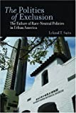 img - for The Politics of Exclusion: The Failure of Race-Neutral Policies in Urban America book / textbook / text book