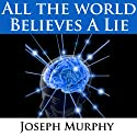 All the World Believes a Lie Speech by Joseph Murphy