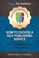 How To Choose A Self Publishing Service 2016: A Writer's Guide from The Alliance of Independent Authors (ALLi How-To For Authors Guidebook 3)