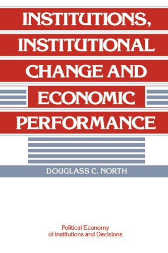 Institutions, Institutional Change and Economic Performance (Political Economy of Institutions and Decisions)