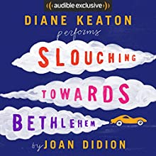 Slouching Towards Bethlehem Audiobook by Joan Didion Narrated by Diane Keaton