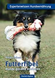 Futterfibel: Hunde gesund ernähren