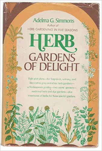 Herb Gardens Of Delight, : With Plants For Every Mood And Purpose: Adelma  Grenier Simmons: Amazon.com: Books