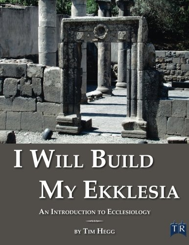 I Will Build My Ekklesia: An Introduction to Ecclesiology