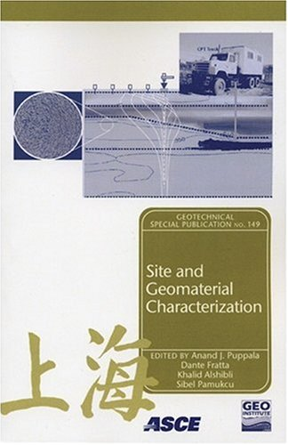 Site and Geomaterial Characterization: Proceedings of Sessions of Geoshanghai, June 6-8, 2006, Shanghai, China (Geotechn