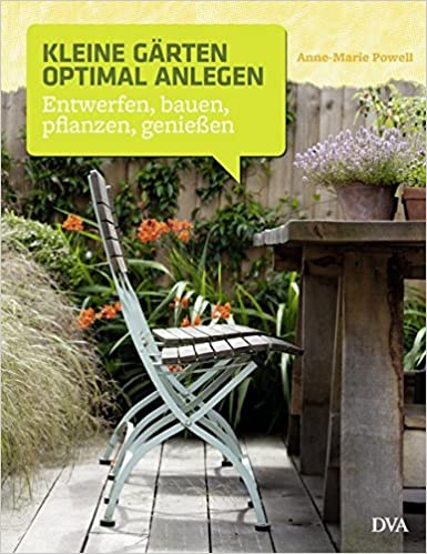 Kleine Gärten Optimal Anlegen Entwerfen Bauen Pflanzen Genießen