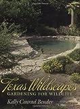 Texas Wildscapes: Gardening for Wildlife, Texas A&M Nature Guides Edition (Texas A&M Nature Guides (Paperback))
