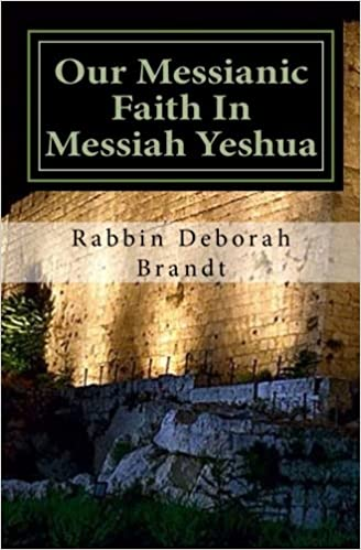 Our Messianic Faith In Messiah Yeshua: From the Heart of the