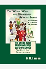 The Weird, Wild and Wonderful Days of School: Royalty Free Play Scripts for the Stage