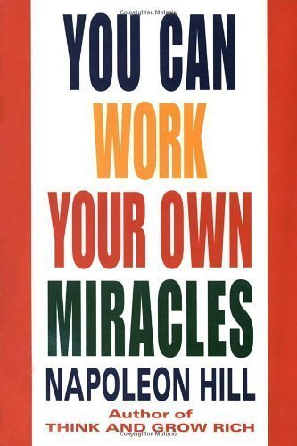 You Can Work Your Own Miracles by Hill, Napoleon (2003) Paperback (You Can Work Your Own Miracles)